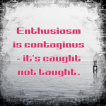 Enthusiasm is contagious